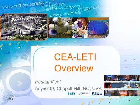 CEA-LETI Overview Pascal Vivet Async'09, Chapell Hill, NC, USA.