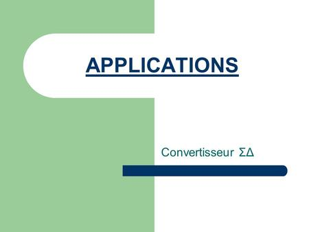 APPLICATIONS Convertisseur ΣΔ.