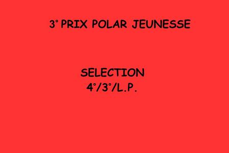 3° PRIX POLAR JEUNESSE SELECTION 4°/3°/L.P..