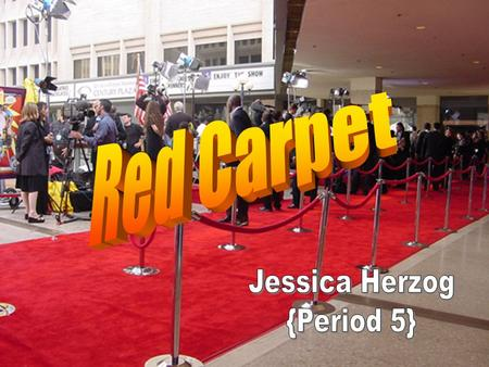 Red Carpet Jessica Herzog {Period 5}.