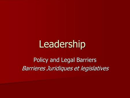 Leadership Policy and Legal Barriers Barrieres Juridiques et legislatives.