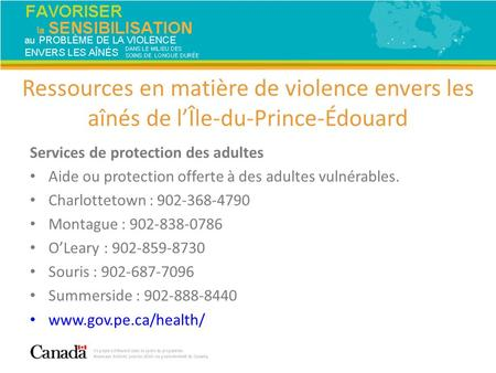 Services de protection des adultes Aide ou protection offerte à des adultes vulnérables. Charlottetown : 902-368-4790 Montague : 902-838-0786 O'Leary :