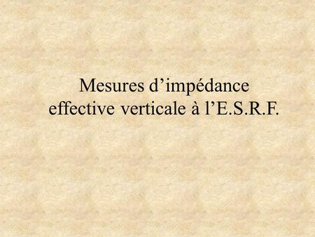 Mesures d'impédance effective verticale à l'E.S.R.F.