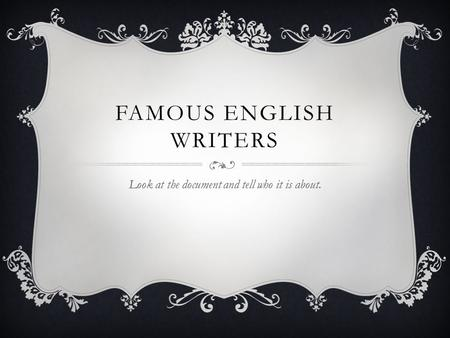 FAMOUS ENGLISH WRITERS Look at the document and tell who it is about.
