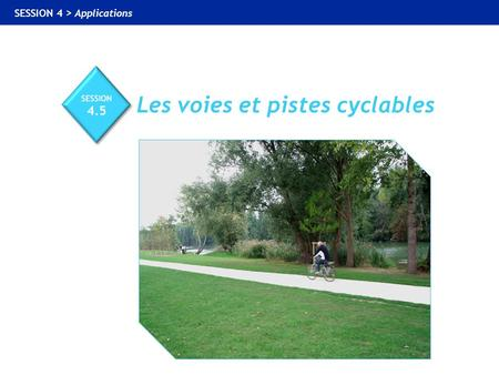 SESSION 4 > Applications Les voies et pistes cyclables.