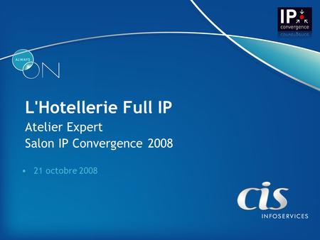L'Hotellerie Full IP Atelier Expert Salon IP Convergence 2008 21 octobre 2008.