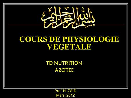 COURS DE PHYSIOLOGIE VEGETALE TD NUTRITION AZOTEE Prof. H. ZAID Mars, 2012.