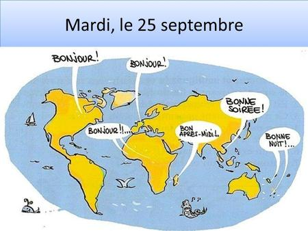 Mardi, le 25 septembre. French 2 1.QUIZ: Vocabulary-only 33 for F2R, 50 for F2PreAP. STUDY R 4, R 5 R 6 2.NOTES- R 8, R 9, R 11: ER, IR, RE verbs 3.Practice.