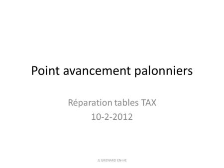 Point avancement palonniers Réparation tables TAX 10-2-2012 JL GRENARD EN-HE.