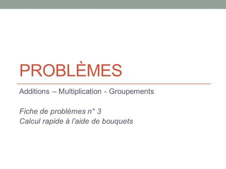 Problèmes Additions – Multiplication - Groupements