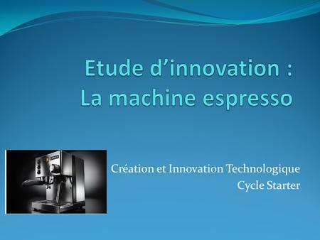 Etude d'innovation : La machine espresso