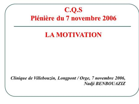 C.Q.S Plénière du 7 novembre 2006 LA MOTIVATION