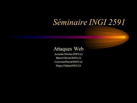Séminaire INGI 2591 Attaques Web Accardo Nicolas INFO 22 Blerot Olivier INFO 22 Couvreur Pascal INFO 22 Depry Fabian INFO 23.