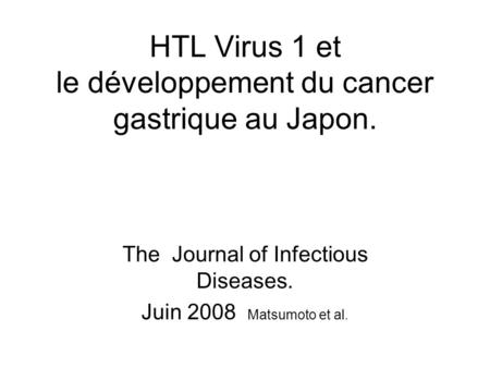 HTL Virus 1 et le développement du cancer gastrique au Japon. The Journal of Infectious Diseases. Juin 2008 Matsumoto et al.