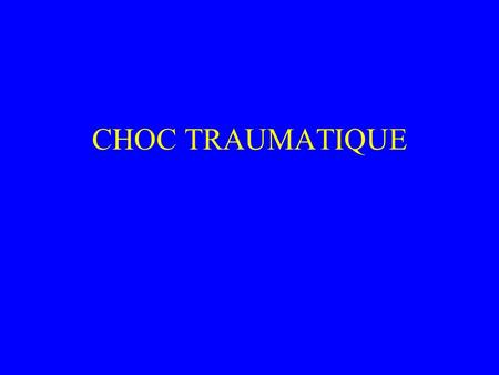 CHOC TRAUMATIQUE.
