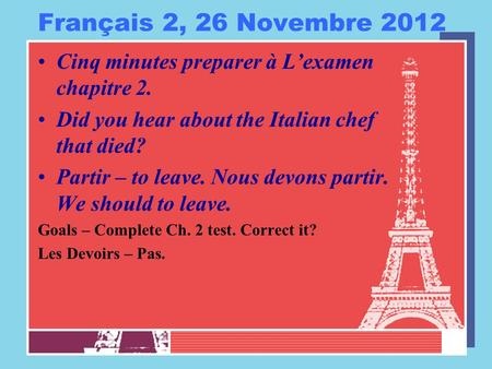 Français 2, 26 Novembre 2012 Cinq minutes preparer à L'examen chapitre 2. Did you hear about the Italian chef that died? Partir – to leave. Nous devons.