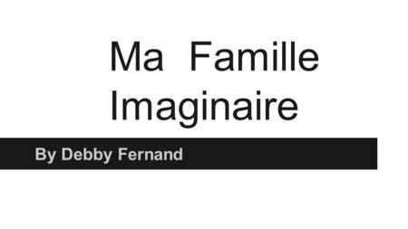 Ma Famille Imaginaire By Debby Fernand.