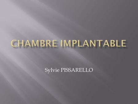 CHAMBRE IMPLANTABLE Sylvie PISSARELLO.