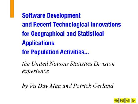 Software Development and Recent Technological Innovations for Geographical and Statistical Applications for Population Activities... the United Nations.