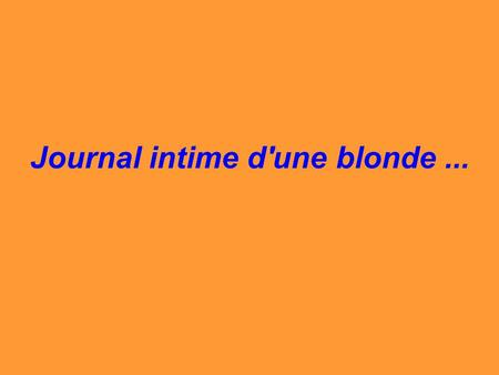 Journal intime d'une blonde ...