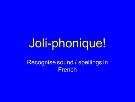 Joli-phonique! Recognise sound / spellings in French.