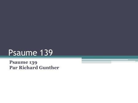 Psaume 139 Par Richard Gunther