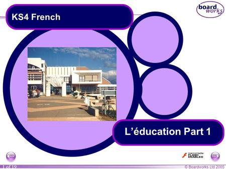 © Boardworks Ltd 2005 1 of 19 L'éducation Part 1 KS4 French.