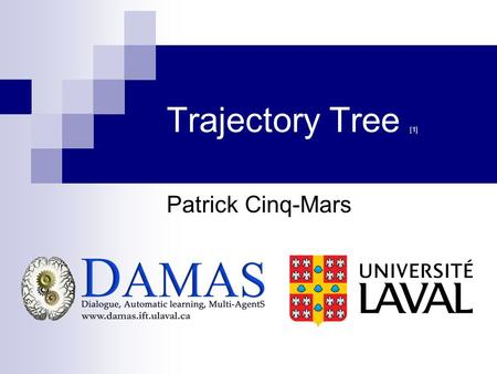 Trajectory Tree [1] Patrick Cinq-Mars. © Name – Month YEAR2 / TOTAL PAGES TTree: Tree-Based State Generalization with Temporally Abstract Actions William.