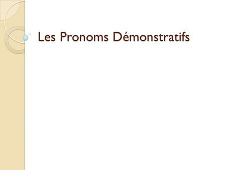 "Les Pronoms Démonstratifs. Definition Interrogative pronouns essentially translate to mean ""this/these one(s)"" EXEMPLE ◦ There are two pens here. Which."