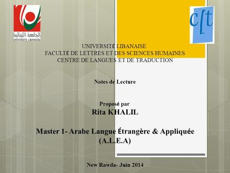 UNIVERSIT É LIBANAISE FACULT É DE LETTRES ET DES SCIENCES HUMAINES CENTRE DE LANGUES ET DE TRADUCTION Notes de Lecture Propos é par Rita KHALIL Master.