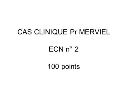 CAS CLINIQUE Pr MERVIEL ECN n° points