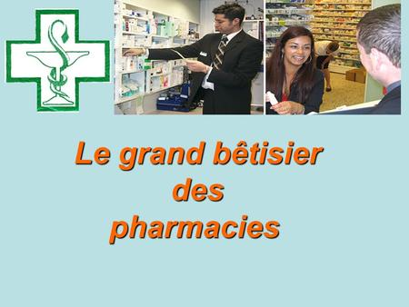 Le grand bêtisier des pharmacies pharmacies Conversations Véridiques de patients.