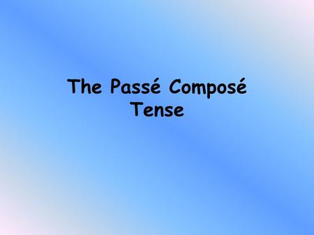 The Passé Composé Tense Look at the following 3 sentences. Ali played football. Ali did play football. Ali has played football. What do they have in.