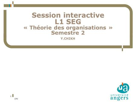 CPN 1 Session interactive L1 SEG « Théorie des organisations » Semestre 2 Y.CHIKH.