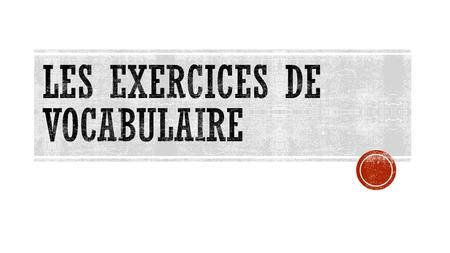 Les exercices de vocabulaire