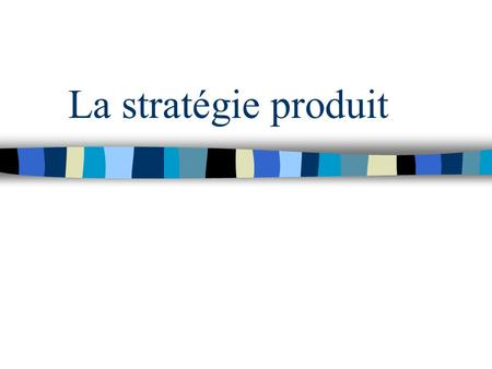 La stratégie produit. Le produit: un élement du mix n Le marketing-mix, c 'est quoi ? –Product –Price –Place –Promotion n Les 4 P.