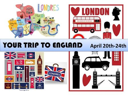 YOUR TRIP TO ENGLAND April 20th-24th.  5 DAYS : from Monday 20th to Friday 24th  4 TEACHERS : Mrs Jaillon English teachers Mrs Mourier Mrs Dequevauviller.