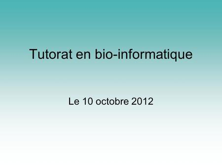 Tutorat en bio-informatique Le 10 octobre 2012. Au programme… Rappel sur les variables Constantes Conditions Comparaisons Tables de vérité Switch.