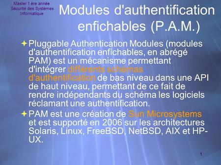 Master 1 ère année Sécurité des Systèmes Informatique 1 Modules d'authentification enfichables (P.A.M.)  Pluggable Authentication Modules (modules d'authentification.