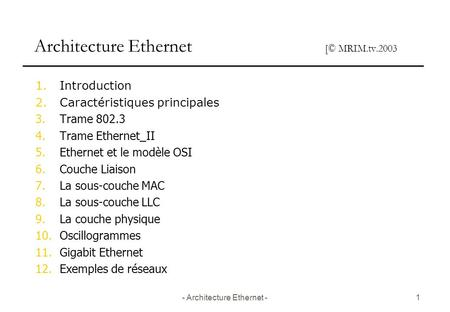 - Architecture Ethernet -1 Architecture Ethernet [© MRIM.tv.2003 1.Introduction 2.Caractéristiques principales 3.Trame 802.3 4.Trame Ethernet_II 5.Ethernet.