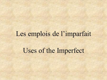 Les emplois de l'imparfait Uses of the Imperfect.
