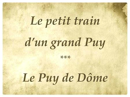 Le petit train d'un grand Puy Le Puy de Dôme