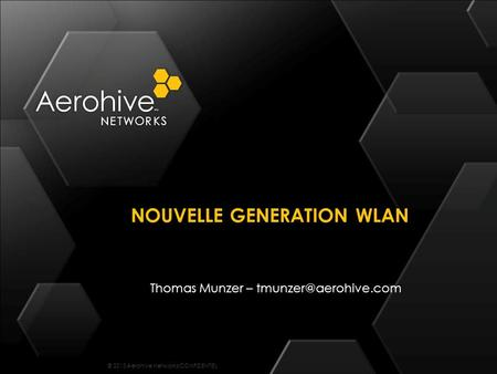 © 2013 Aerohive Networks CONFIDENTIEL Thomas Munzer – NOUVELLE GENERATION WLAN.