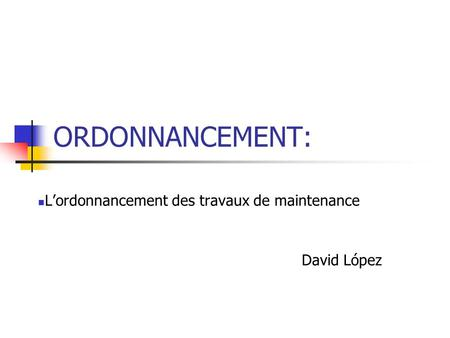 L'ordonnancement des travaux de maintenance David López