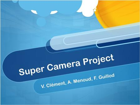 Super Camera Project V. Clément, A. Menoud, F. Guillod.
