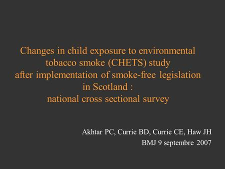 Changes in child exposure to environmental tobacco smoke (CHETS) study after implementation of smoke-free legislation in Scotland : national cross sectional.