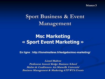 Sport Business & Event Management Séance 3 En ligne :  Lionel Maltese Professeur Associé Kedge Business School.