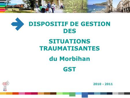 DISPOSITIF DE GESTION DES SITUATIONS TRAUMATISANTES du Morbihan GST 2010 - 2011.