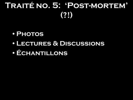 Traité no. 5: 'Post-mortem' (?!) Photos Lectures & Discussions Échantillons.