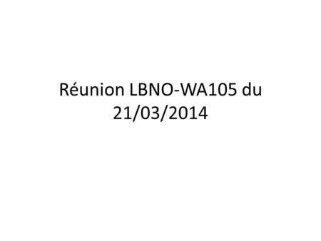 Réunion LBNO-WA105 du 21/03/2014. Haute tension Solution actuelle (prototype LAGUNA) – Haute tension positive sur anode – Cathode à 0V – 1 câble unique.
